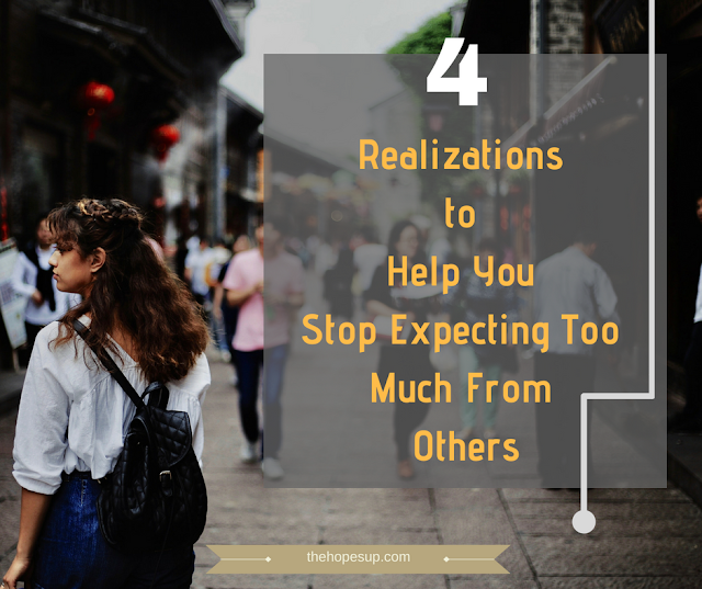 4 Realizations to Help You Stop Expecting Too Much From Others