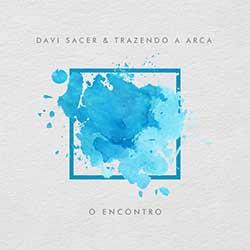 CD O Encontro - Davi Sacer, Trazendo a Arca