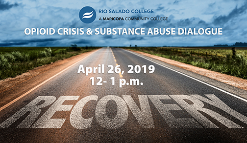 "Poster for event.  Photo of a highway leading into horizon.  ""Recovery"" is spelled out on roadway.  Text: Rio Salado College A Maricopa Community College Opioid Crisis and Substance Abuse Dialogue, April 26, 2019, 12-1 p.m."