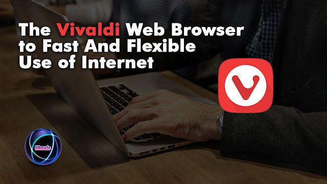 The Vivaldi Web Browser to Fast And Flexible Use of Internet