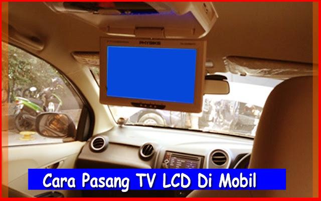 Cara Pasang TV LCD Di Mobil