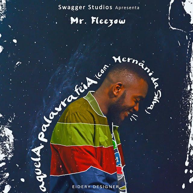 Mr. Fleezow - Aquela Palavra Feia (feat. Hernâni)