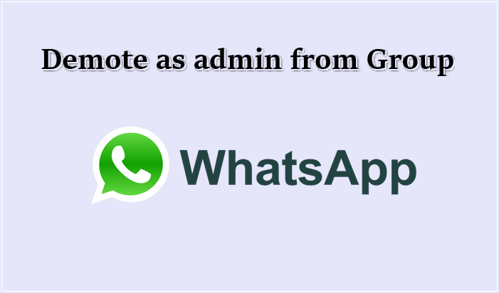 WhatsApp का Demote as admin फीचर,  ग्रुप का Member रहे लेकिन Admin नहीं