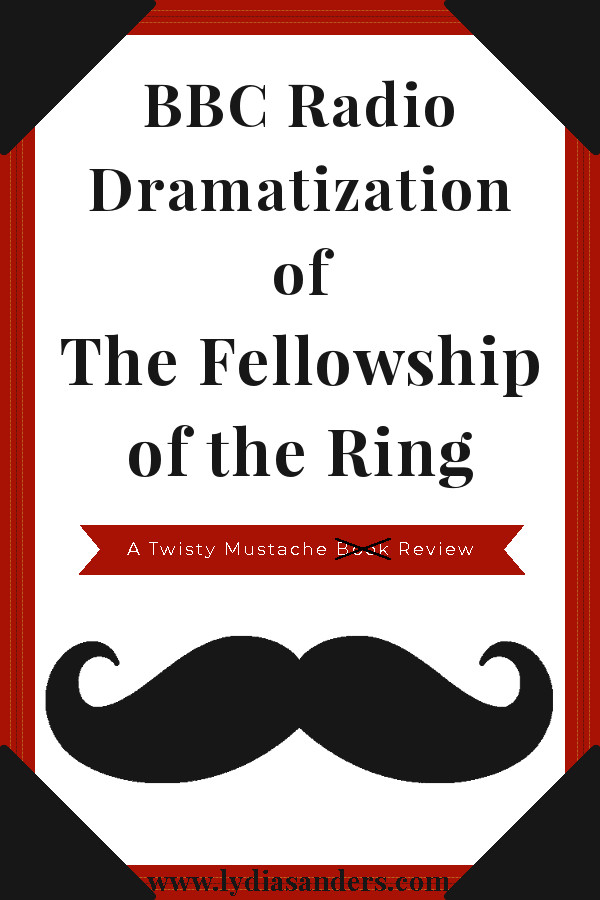 Review of the BBC Dramatized Radio Broadcast of The Fellowship of the Ring | Lydia Sanders #TwistyMustacheReviews