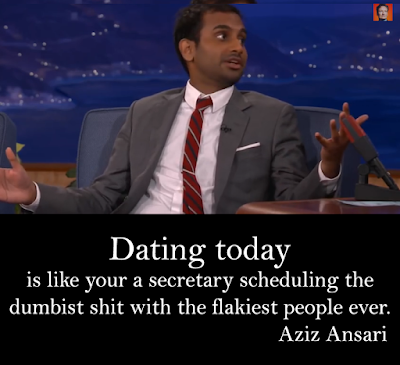 Quotes About Love Dating:  is likeyour secretary scheduling the dumbest shit with the flakes people ever.