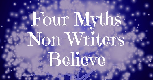 Four Myths Non-Writers Believe, by Iola Goulton