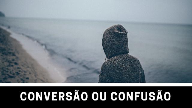Conversão ou confusão