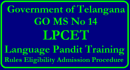 GO MS No 14 LPCET Language Pandit Training Rules Eligibility Admission Procedure in Telangana Telangana Language Pandit Training LPCET Telugu Hindi Urdu Fresh Rules Eligibility criterea Method of Admission into Govt and Private Colleges Educational Qualifications School Education Department – Rules relating to Admission of students into Pandit Training Courses in Government Colleges of Teacher Education and Private Language Pandit Training Colleges through Common Entrance Test Rules, 2018 – Notification - Orders – Issued. go-ms-no-14-ts-lpcet-language-training-pandit-training-eligibility-admission-procedure-rules /2018/05/go-ms-no-14-ts-lpcet-language-training-pandit-training-eligibility-admission-procedure-rules.html