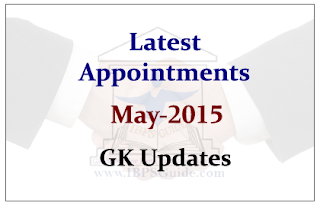 List of Latest Appointments- May 2015
