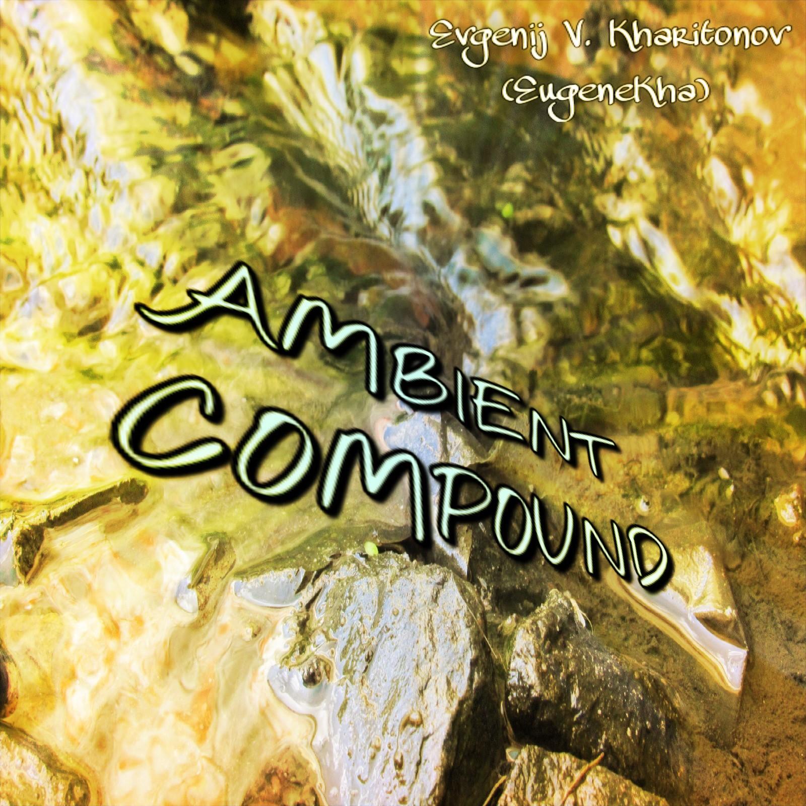 EugeneKha / Evgenij V  Kharitonov: Ambient Compounds