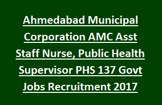 Ahmedabad Municipal Corporation AMC Asst Staff Nurse, Public Health Supervisor PHS 137 Govt Jobs Recruitment 2017