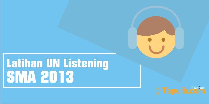 Latihan Soal Listening Un Bahasa Inggris Sma 2013 Paja Tapuih