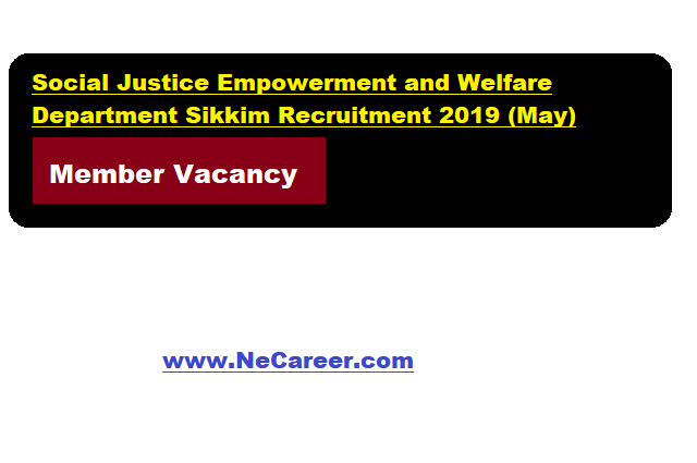 Social Justice Empowerment and Welfare Department Sikkim Recruitment 2019(May) | Member Vacancy