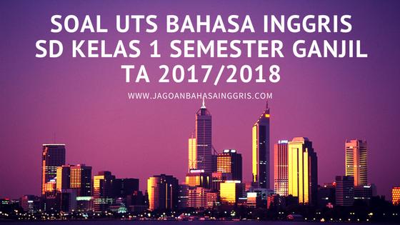 Soal Uts Bahasa Inggris Sd Kelas 1 Semester Ganjil Ta 2017 2018 Jagoan Bahasa Inggris