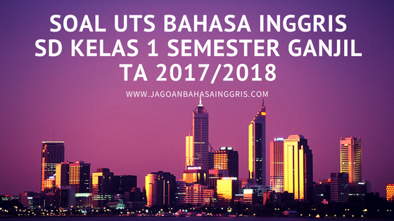Soal UTS Bahasa Inggris SD Kelas 1 Semester Ganjil TA 2017/2018