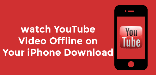 How to watch YouTube Video Offline on Your iPhone Download