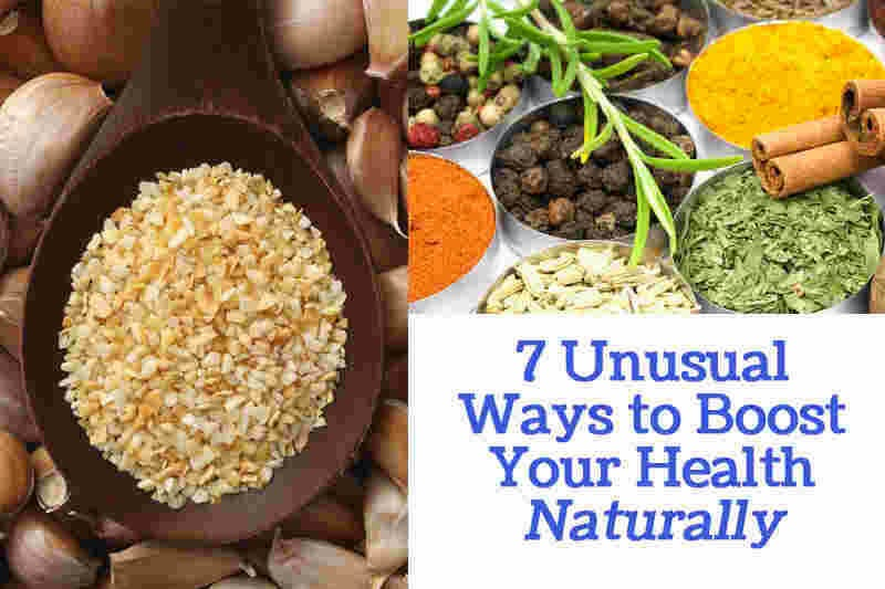 7 Unusual Ways To Boost your Health Naturally