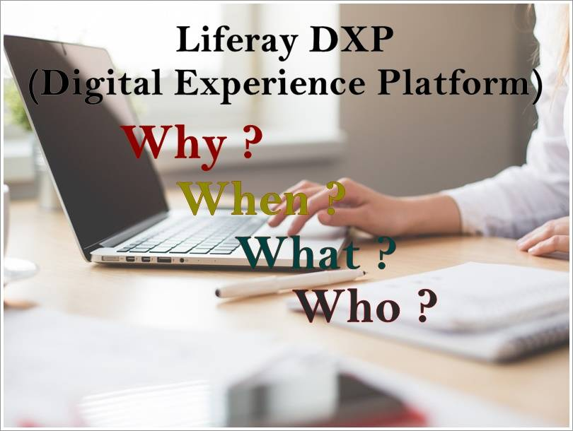 Liferay DXP – Why When What Who