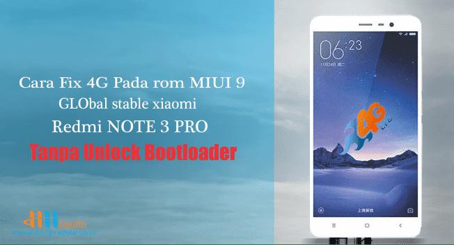 Cara Fix 4G  pada MIUI 9 global stable  Xiaomi redmi note 3 pro (Kenzo)  Non UBL
