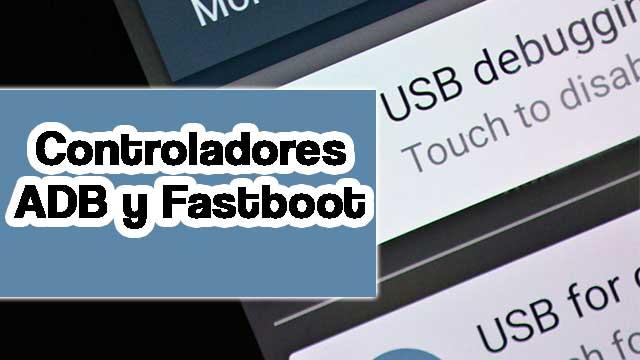 descargar e instalar los drivers ADB y Fastboot