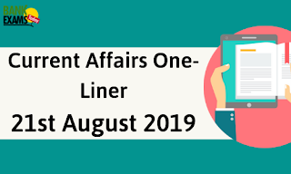 Current Affairs One-Liner: 21st August 2019
