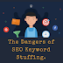 The Dangers Of SEO Keyword Stuffing.