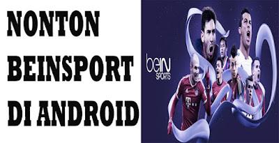 Cara Mudah Nonton beIN Sport HD di Android