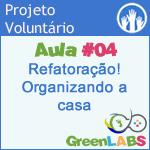 GreenLabs Aula #4 - Refatoração! Organizando a casa.