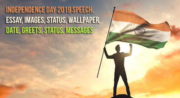 Independence Day 2019 Speech, Essay, Images, Status