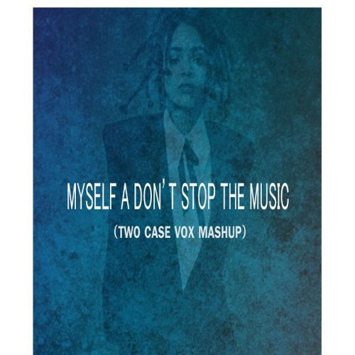 Myself A Don't Stop The Music (Two Case Vox Mashup)