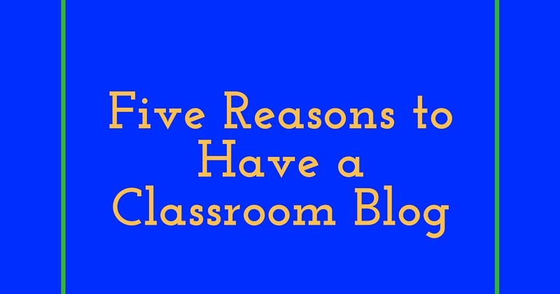 5 Reasons to Have a Classroom Blog