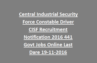Central Industrial Security Force Constable Driver CISF Recruitment Notification 2016 441 Govt Jobs Online Last Dare 19-11-2016