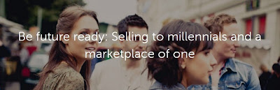 Be future ready: Selling to millennials and a marketplace of one