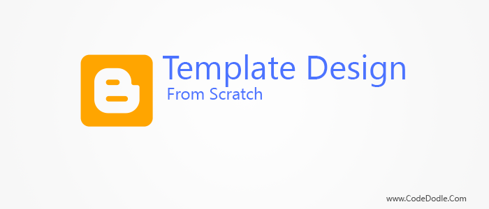 Blogger Template Desing from Scratch - Part 1