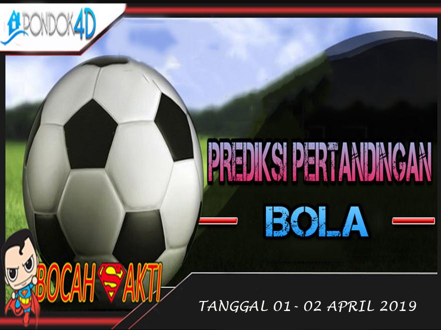 PREDIKSI PERTANDINGAN BOLA TANGGAL 01 – 02 APRIL 2019