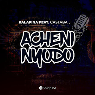 Audio Kalapina ft Castaba J - Acheni Nyodo Mp3 Download