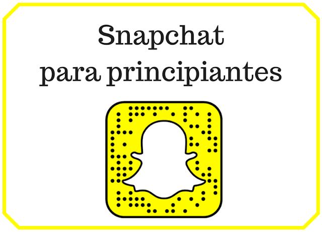 ¿Cómo usar Snapchat? Una guía para principiantes