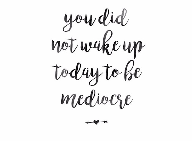 You Did Not Wake Up Today To Be Mediocre Quote