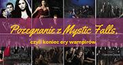 Pożegnanie z Mystic Falls, czyli koniec ery wampirów