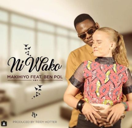 Makihiyo Ft Ben Pol - Ni wako