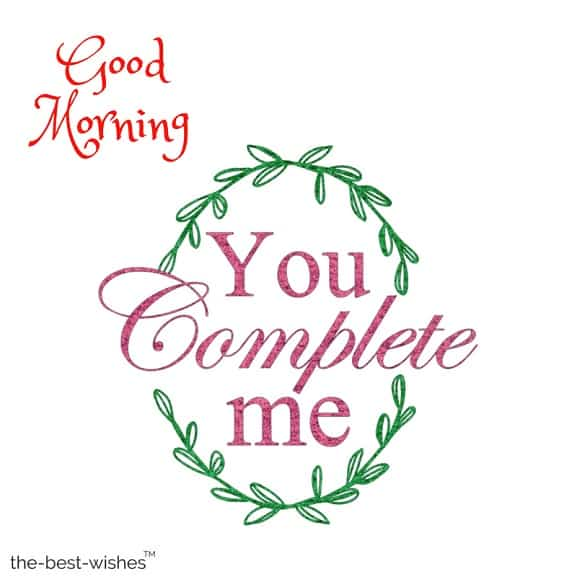 good morning my love you complete me