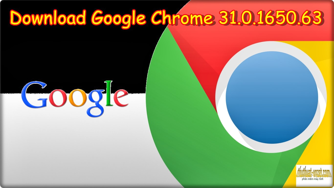 Download FREE Google Chrome 31.0.1650.63 Latest Version