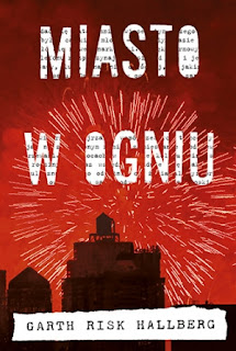 Miasto w ogniu, City on Fire, Garth Risk Hallberg