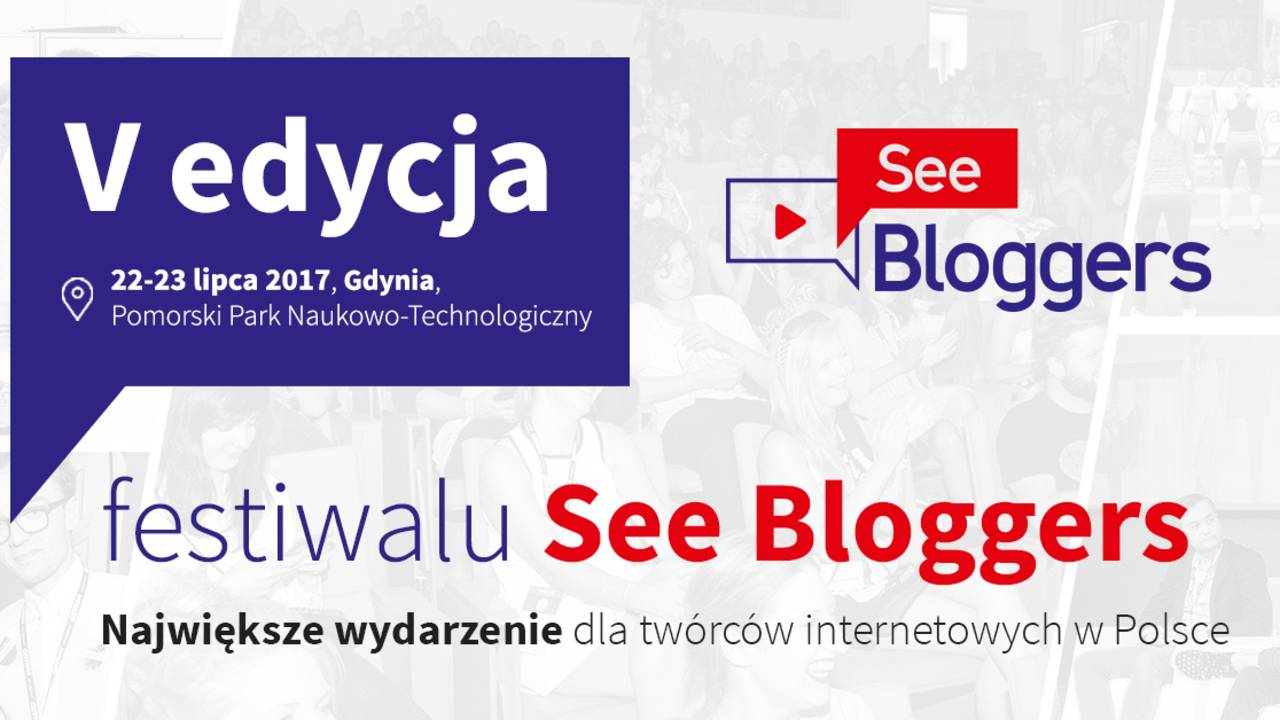 SeeBloggers - mój pierwszy raz na festiwalu blogerów i vlogerów w Gdyni