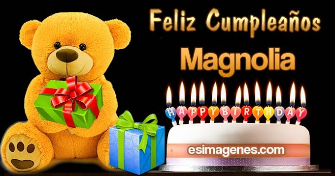 Feliz Cumpleaños Magnolia