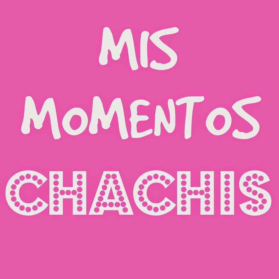 Mis Momentos Chachis