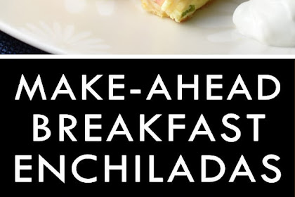 MAKE-AHEAD BREAKFAST ENCHILADAS