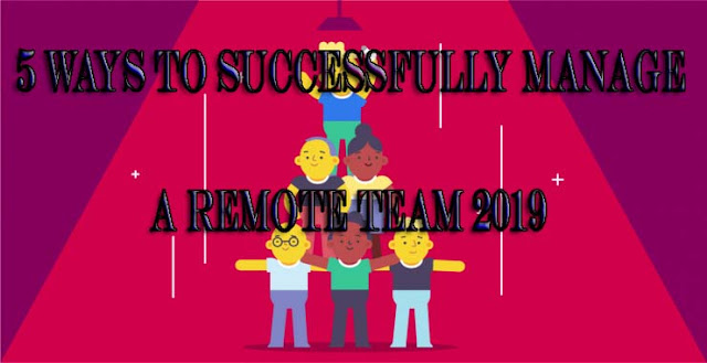 5 Ways to Successfully Manage a Remote Team 2019