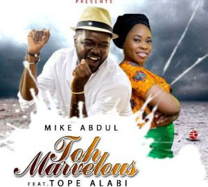 "PHOTO: Mike Abdul Ft. Tope Alabi- ""Toh Marvelous"""