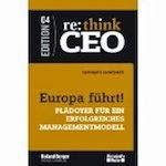 Europa führt! Plädoyer für ein erfolgreiches Managementmodell - re: think CEO Edition 04: Plädoyer für ein erfolgreiches Managementmodell - re: think CEO 4